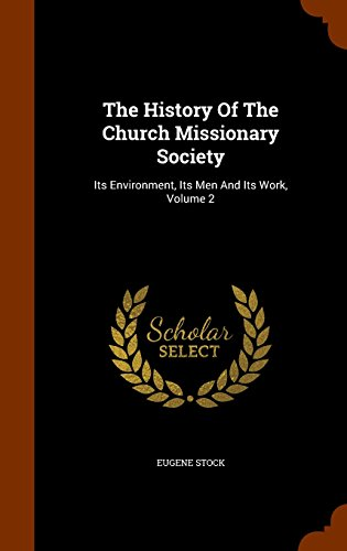 The History Of The Church Missionary Society: Its Environment, Its Men And Its Work, Volume 2