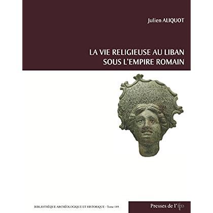 La Vie religieuse au Liban sous l'Empire romain (Bibliothèque archéologique et historique t. 189)