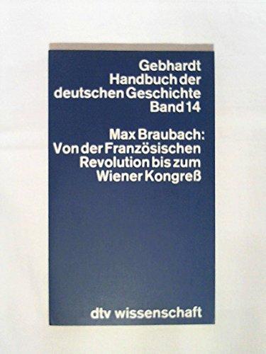 Handbuch der Deutschen Geschichte. Band 14. Von der Französischen Revolution bis zum Wiener Kongress.