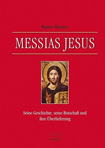 Messias Jesus: Seine Geschichte, seine Botschaft und ihre Überlieferung