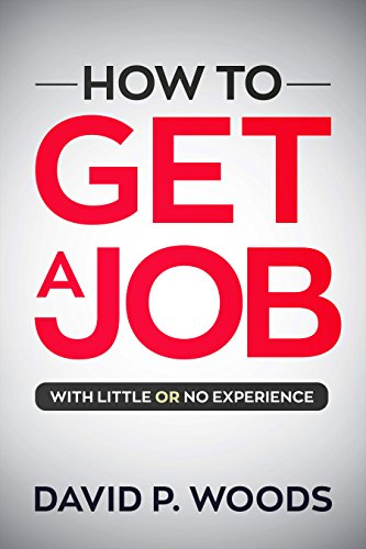 How To Get A Job With Little Or No Experience Ebook David Woods