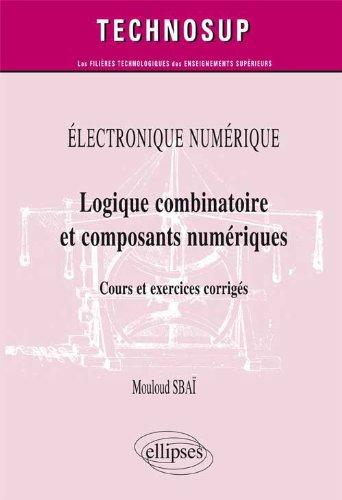 Logique combinatoire et composants numériques : Cours et exercices corrigés par Mouloud Sbaï