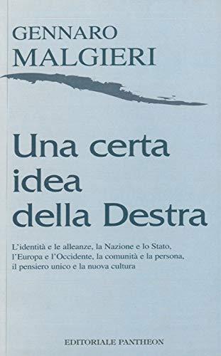 Preisvergleich Produktbild Una certa idea della Destra. L'identità e le alleanze,  la Nazione e lo Stato,  l'Europa e l'Occidente,  la comunità e la persona,  il pensiero unico e la nuova cultura.