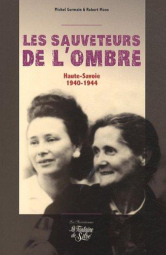 Les sauveteurs de l'ombre : Ils ont sauvé des Juifs (Haute-Savoie 1940-1944)
