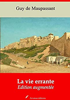 La Vie Errante | Edition Intégrale Et Augmentée: Nouvelle Édition 2019 Sans Drm por Guy De Maupassant