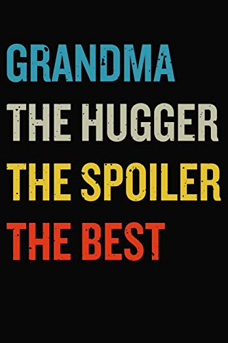 Grandma The Hugger The Spoiler The Best: Funny Nana Gift Journal, Blank Lined Grandmother Notebook For Journaling, Gratitude, Ideas, Plans, Thoughts, Diary