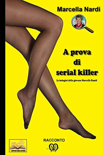 A prova di serial killer: Un'indagine della giovane Marcella Randi (Le indagini del commissario Marcella Randi Vol. 2) di Marcella Nardi