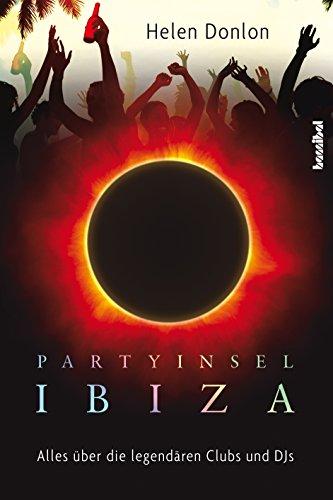 Partyinsel Ibiza: Alles über die legendären Clubs und DJs