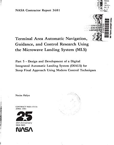 Terminal area automatic navigation, guidance and control research using the Microwave Landing System (MLS). Part 5: Design and development of a Digital ... Landing System (DIALS) for (English Edition) Digital Navigation System