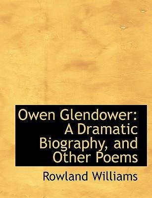 [(Owen Glendower: A Dramatic Biography, and Other Poems (Large Print Edition))] [Author: Rowland Williams] published on (August, 2008)