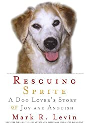 Rescuing Sprite: A Dog Lover's Story of Joy and Anguish by Mark R. Levin (2007-12-03)