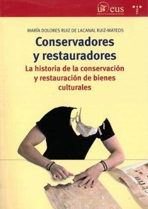 CONSERVADORES Y RESTAURADORES (Arte) por Mª DOLORES RUIZ DE LACANAL RUIZ MATEOS