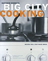 Big City Cooking: Recipes for a Fast-Paced World by Matthew Kenney (2003-04-02)
