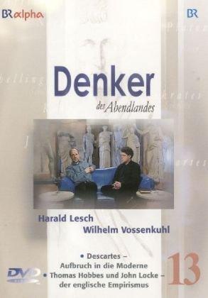 Lesch, Harald; Vossenkuhl, Wilhelm, Tl.13 : Descartes - Aufbruch in die Moderne & Thomas Hobbes und John Locke - der englische Empirismus, 1 DVD
