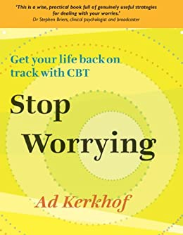 Stop Worrying: Get Your Life Back On Track With Cbt by [Kerkhof, Ad]