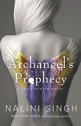 Archangel's Prophecy: Guild Hunter Book 11 (The Guild Hunter Series) by [Singh, Nalini]