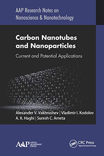 Carbon Nanotubes and Nanoparticles: Current and Potential Applications (AAP Research Notes on Nanoscience and Nanotechnology) (English Edition)