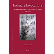 Intimate Invocations Al-Ghazz 's Biography of 'Abd Al-Ghan Al-N Bulus (1641-1731) (Islamic History and Civilization)
