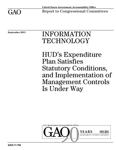 Information technology :HUDs expenditure plan satisfies statutory conditions, and implementation of management controls is under way : report to congressional