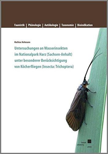Untersuchungen an Wasserinsekten im Nationalpark Harz (Sachsen-Anhalt) unter besonderer Berücksichtigung von Köcherfliegen (Insecta:Trichoptera).: ... Autökologie, Taxonomie, Bioindikation