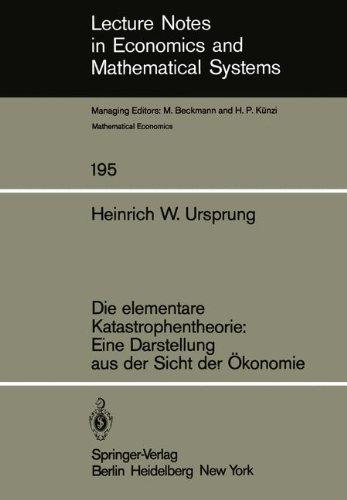 Die elementare Katastrophentheorie: Eine Darstellung aus der Sicht der Ökonomie (Lecture Notes in Economics and Mathematical Systems, Band 195)