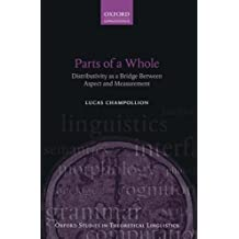 Parts of a Whole: Distributivity As A Bridge Between Aspect And Measurement (Oxford Studies In Theoretical Linguistics) (Oxford Studies in Theoretical Linguistics (Paperback))