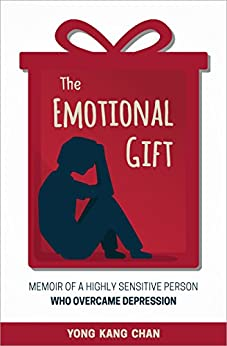The Emotional Gift: Memoir of a Highly Sensitive Person Who Overcame Depression by [Chan, Yong Kang]