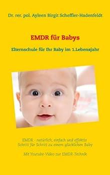 EMDR  für Babys: Elternschule für Ihr Baby im 1.Lebensjahr von [Scheffler-Hadenfeldt, Ayleen Birgit]