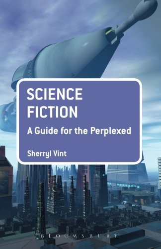 Science Fiction: A Guide for the Perplexed (Guides for the Perplexed) by Sherryl Vint (2014-05-08) par Sherryl Vint