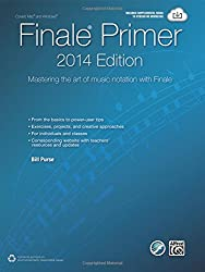 The Finale Primer: 2014 Edition: Mastering the Art of Music Notation with Finale