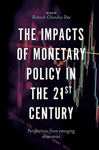The Impacts of Monetary Policy in the 21st Century: Perspectives from Emerging Economies (English Edition)