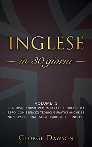 Inglese in 30 Giorni: Volume 1. Il nuovo corso