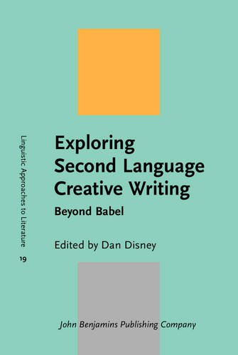 Exploring Second Language Creative Writing: Beyond Babel (Linguistic Approaches to Literature)