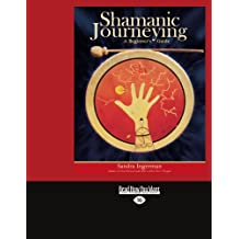 Shamanic Journeying by Sandra Ingerman (2012-06-13)