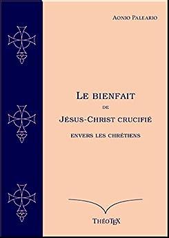 Le Bienfait de Jésus-Christ Crucifié par [Paleario, Aonio]