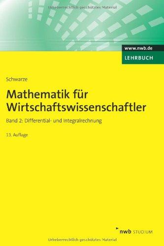 Mathematik für Wirtschaftswissenschaftler, Band 2: Differential- und Integralrechnung. (NWB Studium Betriebswirtschaft)