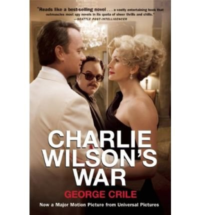 [( Charlie Wilson's War: The Extraordinary Story of How the Wildest Man in Congress and a Rogue CIA Agent Changed the History of Our Times )] [by: George Crile] [Nov-2007]