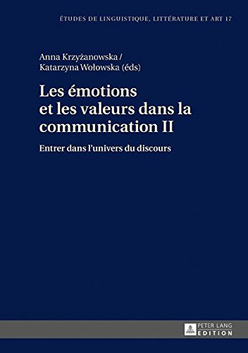Les Émotions Et Les Valeurs Dans La Communication II: Entrer Dans L'univers Du Discours