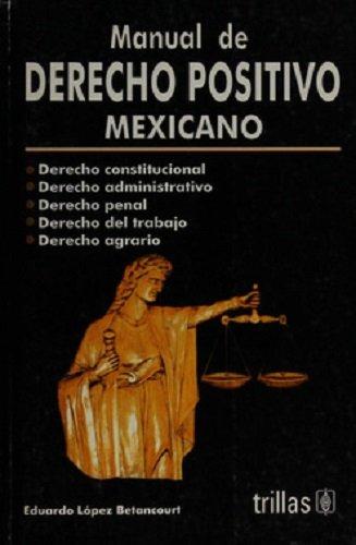 Manual De Derecho Positivo Mexicano/Manual of the Positive Mexican Right