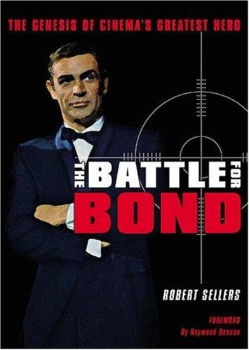 Battle for Bond: The Genesis of Cinema's Greatest Hero