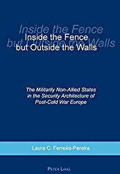 Inside the Fence But Outside the Walls: The Militarily Non-Allied States in the Security Architecture of Post-Cold War Europe