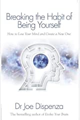Breaking the Habit of Being Yourself: How To Lose Your Mind And Create A New One Taschenbuch