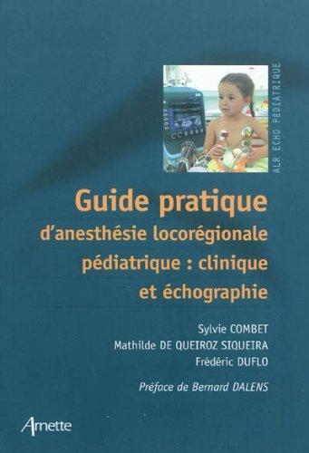Guide pratique d'anesthésie locorégionale pédiatrique: clinique et échographie par Sylvie Combet, Mathilde De Queiroz Siqueira, Frédéric Duflo