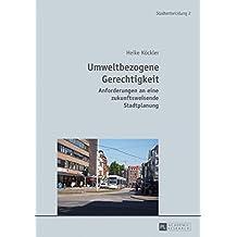 Umweltbezogene Gerechtigkeit: Anforderungen an eine zukunftsweisende Stadtplanung (Stadtentwicklung. Urban Development 2)