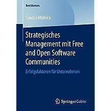 Strategisches Management mit Free and Open Software Communities: Erfolgsfaktoren für Unternehmen (BestMasters)