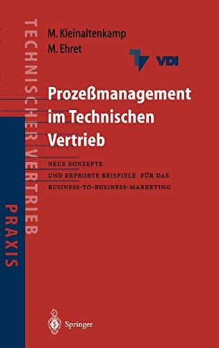 Prozeßmanagement im Technischen Vertrieb: Neue Konzepte und erprobte Beispiele für das Business-to-Business Marketing (VDI-Buch)