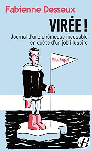 Virée ! - Journal d'une chômeuse incasable en quête d'un job illusoire par  Fabienne Desseux