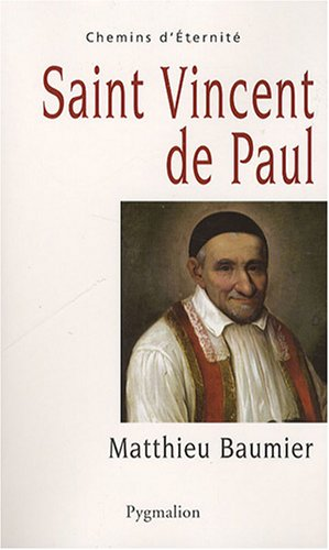 Saint Vincent de Paul : Le grand oeuvre catholique