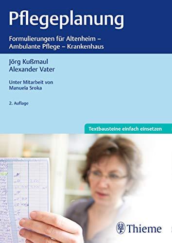Pflegeplanung: Formulierungen für Altenheim - Ambulaten Pflege - Krankenhaus