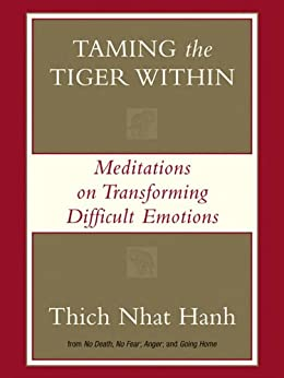 Taming the Tiger Within: Meditations on Transforming Difficult Emotions by [Hanh, Thich Nhat]